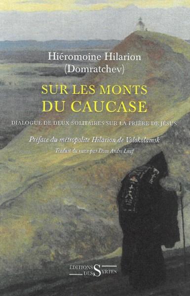 Sur les monts du Caucase, hiéromoine Hilarion Domratchev